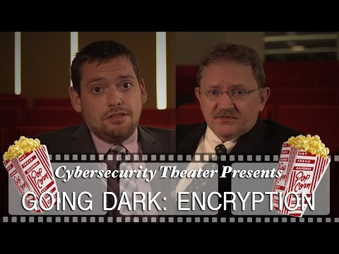 "Cybersecurity Theater Presents ""Going Dark: Encryption"""