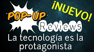 Nuevo CANAL  - Pop-up Reviews - Disfruta de la tecnología como nunca