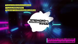 ANTONIA- Hotel Lounge (Remix By Stephano Rossi)