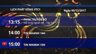 Lịch phát sóng kênh VTC1 ngày 06/12/2017   VTC1
