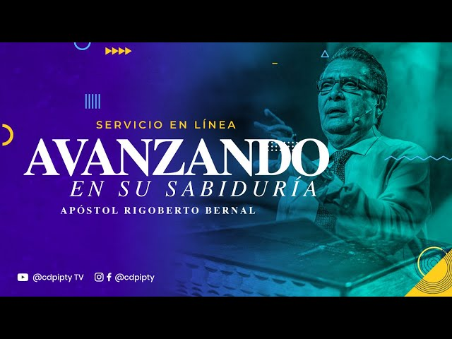 Avanzado en su sabiduría  #142 | Apóstol Rigoberto Bernal | Casa de Poder Panamá