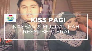 Resmi Cerai, Nassar dan Muzdalifah Sama-Sama Senang - Kiss Pagi 07/10/15