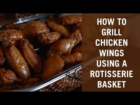 How To Grill Chicken Wings Using Napoleon's Rotisserie Basket