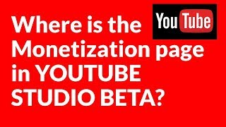 Where is the Monetization page in YOUTUBE STUDIO BETA?