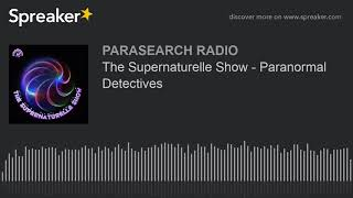 The Supernaturelle Show - Paranormal Detectives
