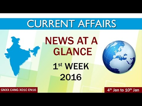 Current Affairs News at a Glance 1st Week (4th Jan to 10th Jan) of 2016