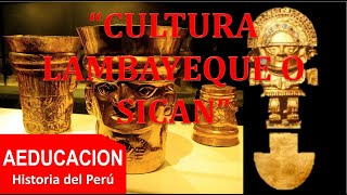 CULTURA LAMBAYEQUE O CULTURA SICAN - PERÚ - AVEGAL Historia