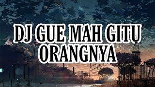 Download DJ Gue Mah Gitu Orang Nya Gak Suka Marah Marah {Viral Tiktok Slowmo}    (Lyrics)