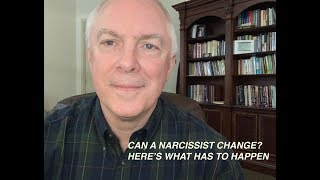 CAN A NARCISSIST CHANGE? HERE'S WHAT HAS TO HAPPEN