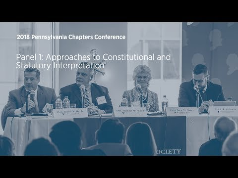 Approaches to Constitutional and Statutory Interpretation [2018 Pennsylvania Chapters Conference]