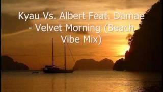 Kyau Vs Albert Feat Damae - Velvet Morning (Beach Vibe Mix)