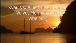 Kyau Vs Albert Feat Damae - Velvet Morning (Beach Vibe Mix)