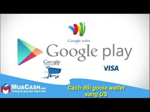 [Hướng dẫn] - Cách đổi tài khoản google wallet sang US | Muacash