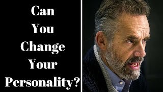 Jordan Peterson ~ Can You Change Your Personality?
