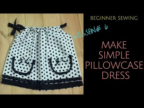 How to Make Toddler Pillowcase Dress with Pattern - Beginners Sewing Lesson 6