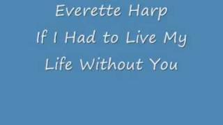 Everette Harp - If I Had to Live My Life Without You.wmv