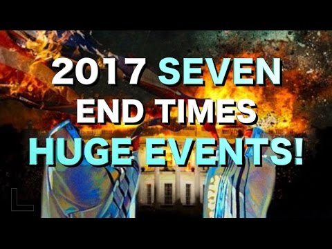 2017 SEVEN Significant End Times Events You Should Not Miss!