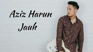 Download lagu Aziz Harun - Jauh ( Lirik )