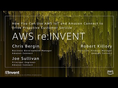 AWS re:Invent 2017: How To Use AWS IoT and Amazon Connect to Drive Proactive Custome (BAP304)