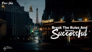 Break The Rules And Become Successful - Going To Paris For Breakfast