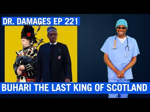 Dr. Damages Show Ep 221: Buhari The Last King of Scotland