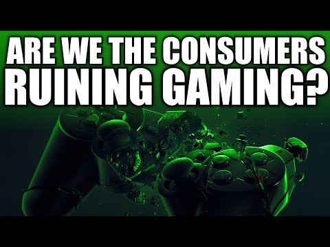 Are We The Consumers Ruining Gaming?! - By Seriez17