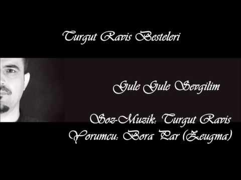 Turgut Raviş Besteleri - Güle Güle Sevgilim (Akustik)