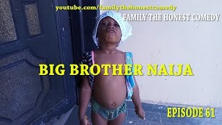 BIG BROTHER NAIJA (Family The Honest Comedy)(Episode 61)