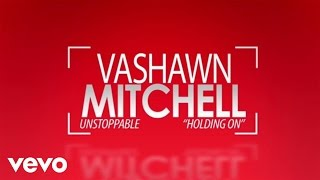 VaShawn Mitchell - Holding On (Live/Lyric Video)