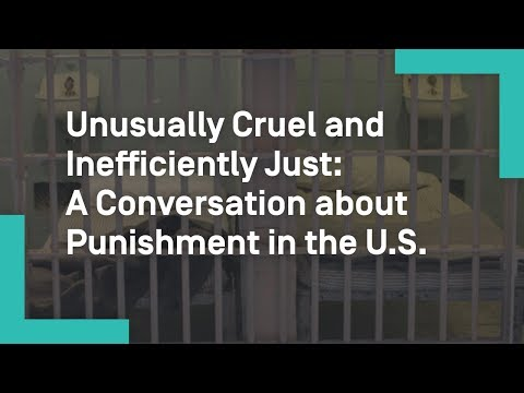 Unusually Cruel and Inefficiently Just: A Conversation about Punishment in the U.S.