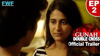 Gunah - Double Cross - Episode 2 - Official Trailer | FWFOriginals | Releasing on 15th Oct