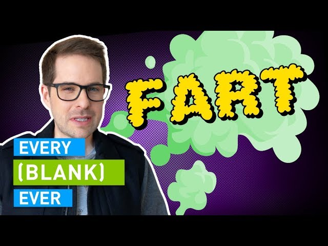 EVERY FART EVER