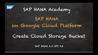[2.0 SPS 02] Getting Started with SAP HANA on GCP: Create Cloud Storage Bucket - SAP HANA Academy