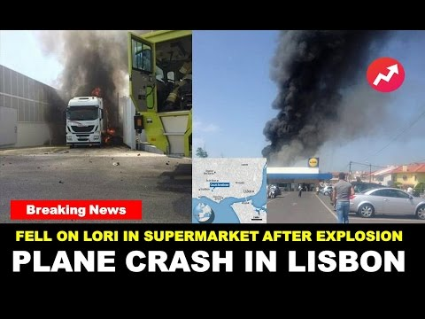 Plane crash outside Lidl supermarket in Lisbon Portugal