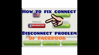 How to FIX Connect & Disconnect problem of Facebook with Clash of Clans - coc 2018