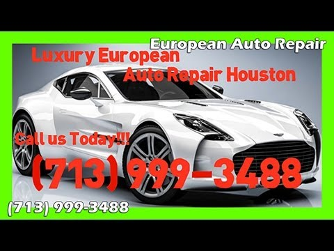European Auto Repair Houston (713) 999-3488 – European Auto Service Houston