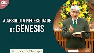 A absoluta necessidade de Gênesis | Pr Hernandes Dias Lopes