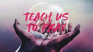 Teach Us To Pray: Part 1