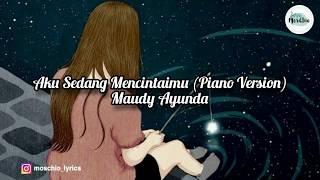 Maudy Ayunda - Aku Sedang Mencintaimu ( Piano Version) [LYRICS]