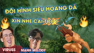 ?ua C?ng Viruss + M?nh Melody | ??i H?nh 4 Hoang d? + 2 B?ng qu?c L??m Nh? TOP 1 | Lol Auto Chess