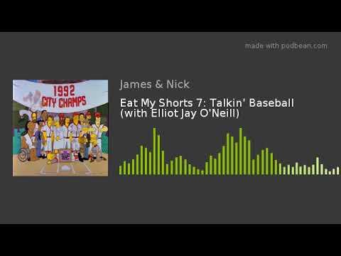Eat My Shorts 7: Talkin' Baseball (with Elliot Jay O'Neill)