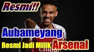 RESMI! Pierre-Emerick Aubameyang Resmi Jadi Milik Arsenal