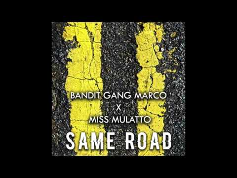 "Bandit Gang Marco & Miss Mulatto - ""Same Road"" OFFICIAL VERSION"