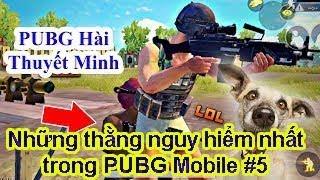 [Hài PUBG] Thuyết Minh #5 | Những Thằng Nguy Hiểm Nhất PUBG Mobile Tính toán 200IQ