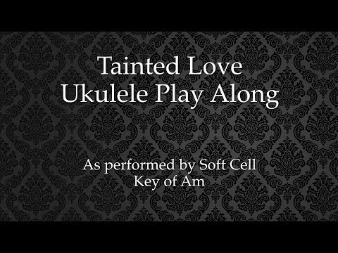 Tainted Love Ukulele Play Along