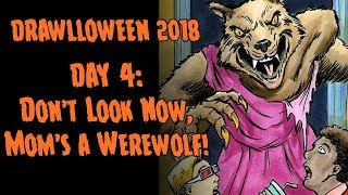 Drawlloween 2018 Day 4 | Don't Look Now, Mom's a Werewolf!!!
