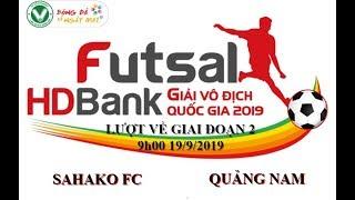 Trực tiếp trận đấu lượt về giai đoạn 2 giải Futsal HD Bank 2019: Quảng Nam vs Sahako