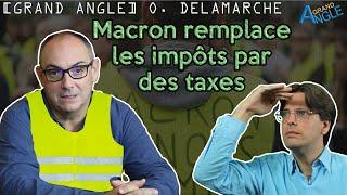 Gilets Jaunes : Macron remplace les impôts par des taxes. Avec Olivier Delamarche