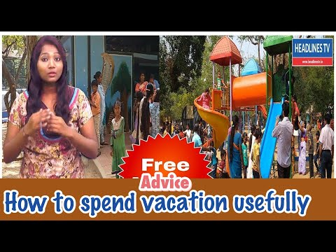 How to spend vacation usefully | headlines tv