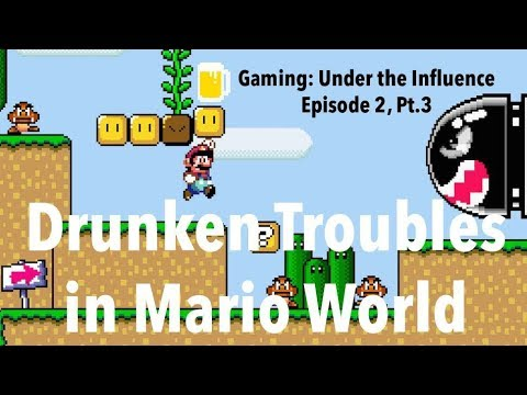 Gaming: Under the Influence Ep.2, Part 3 - Drunken Troubles in Mario World